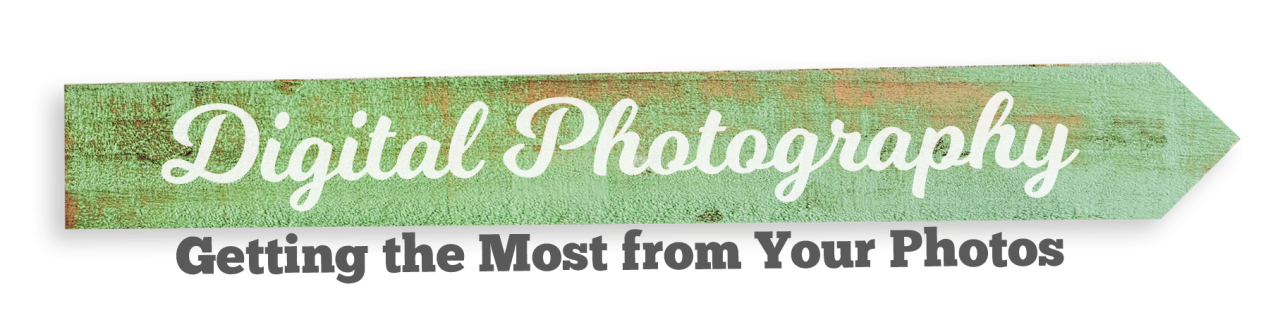 Digital Photography Part 1: Getting the Most from Your Photos